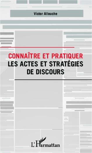 Couverture Connaître et pratiquer les actes et stratégies de discours