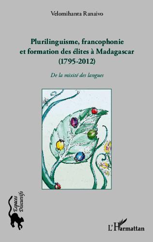 Couverture Plurilinguisme francophonie et formation des élites à Madagascar (1795-2012)