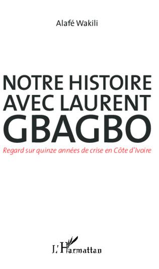Couverture Notre histoire avec Laurent Gbagbo
