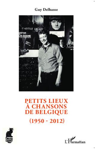 Couverture Petits lieux à chansons de Belgique (1950-2012)