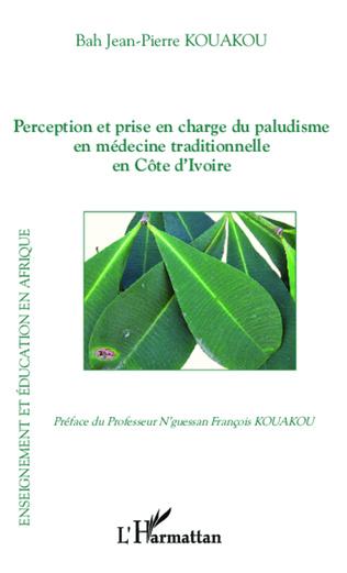 Couverture Perception et prise en charge du paludisme en médecine traditionnelle en Côte d'Ivoire