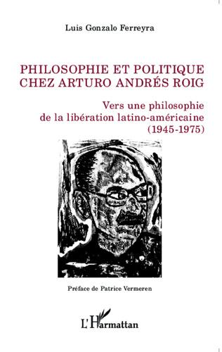 Couverture Philosophie et politique chez Arturo Andrés Roig