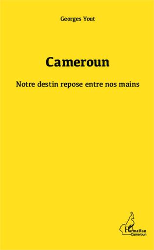 Couverture Cameroun notre destin repose entre nos mains