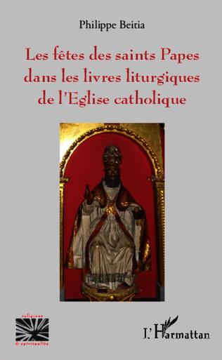 Couverture Les fêtes des saints Papes dans les livres liturgiques de l'Eglise catholique