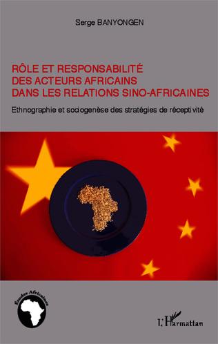 Couverture Rôle et responsabilité des acteurs africains dans les relations sino-africaines
