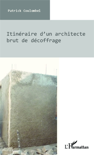 Couverture Itinéraire d'un architecte brut de décoffrage