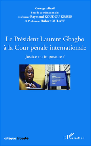 Couverture Le Président Laurent Gbagbo à la Cour pénale internationale