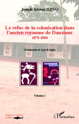 Couverture Le refus de la colonisation dans l'ancien royaume de Danxome (volume 1)
