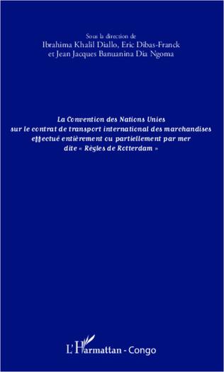 Couverture La convention des Nations Unies sur le contrat de transport international des marchandises effectué entièrement ou partiellement
