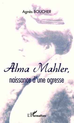 Couverture Alma Mahler, naissance d'une ogresse