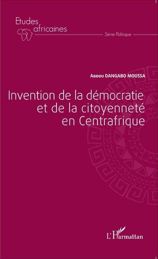 Couverture Invention de la démocratie et de la citoyenneté en Centrafrique
