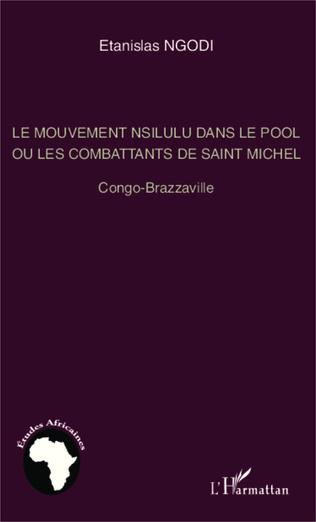 Couverture Le mouvement nsilulu dans le Pool ou les combattants de Saint Michel