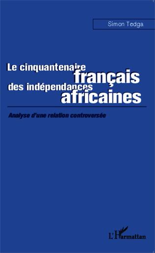Couverture Le cinquantenaire français des indépendances africaines
