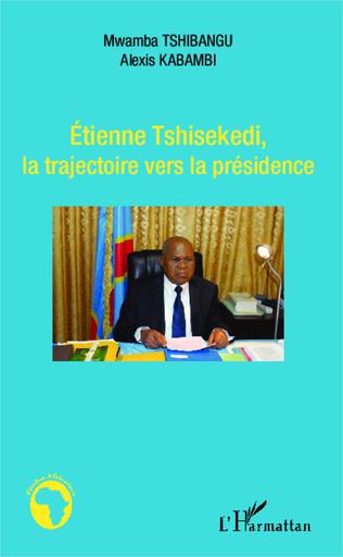 Couverture Etienne Thisekedi, la trajectoire vers la présidence