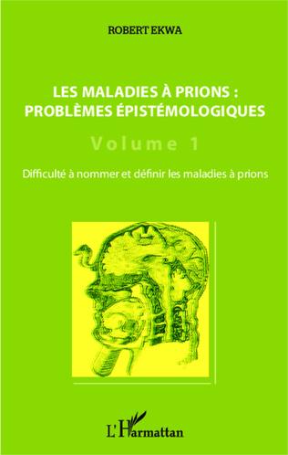 Couverture Les maladies à prions : problèmes épistémologiques (Volume 1)