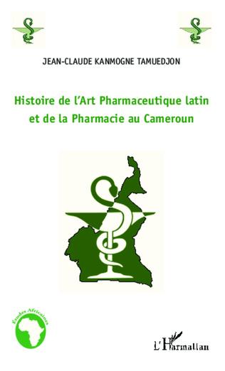 Couverture Histoire de l'Art Pharmaceutique latin et de la Pharmacie au Cameroun