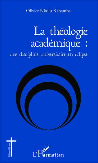 Couverture La théologie académique : une discipline universitaire en éclipse