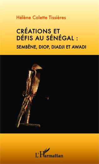 Couverture Créations et défis au Sénégal : Sembène, Diop, Diadji et Awadi