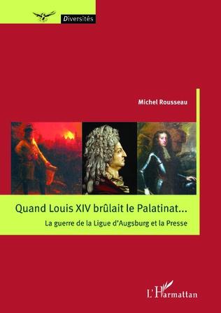 Couverture Quand Louis XIV brûlait le Palatinat...