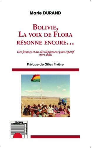 Couverture Bolivie, la voix de Flora résonne encore... Des femmes et du développement participatif (1971-1985)