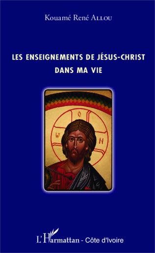 Couverture Les enseignements de Jésus-Christ dans ma vie