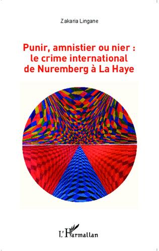 Couverture Punir, amnistier ou nier : le crime international de Nuremberg à La Haye