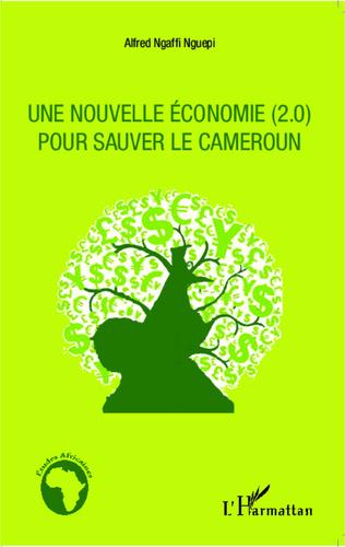 Couverture Une nouvelle économie (2.0) pour sauver le Cameroun