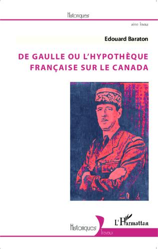 Couverture De Gaulle ou l'hypothèque française sur le Canada