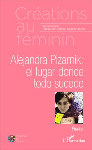 Couverture Alejandra Pizarnik: el lugar donde todo sucede