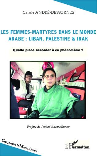 Couverture Les femmes-martyres dans le monde arabe : Liban, Palestine & Irak