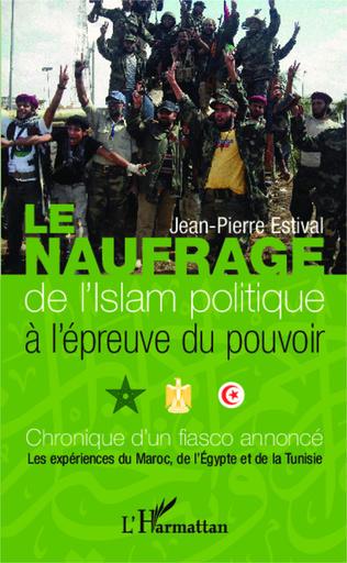 Couverture Le naufrage de l'islam politique à l'épreuve du pouvoir