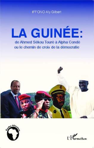 Couverture La Guinée : de Ahmed Sékou Touré à Alpha Condé ou le chemin de croix de la démocratie