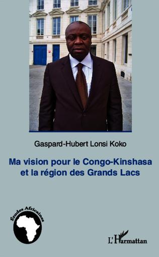 Couverture Ma vision pour le Congo-Kinshasa et la région des Grands Lacs