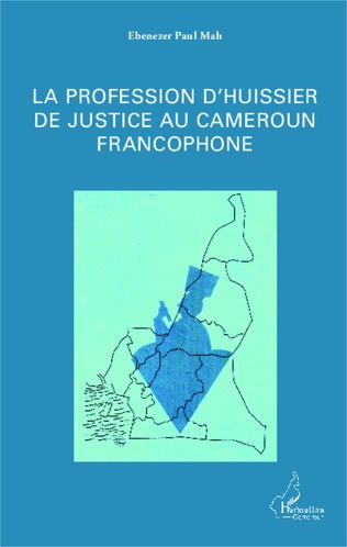 Couverture La profession d'huissier de justice au Cameroun francophone