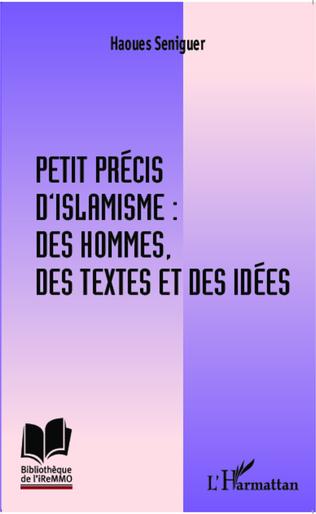 Couverture Petit précis d'islamisme : des hommes, des textes et des idées