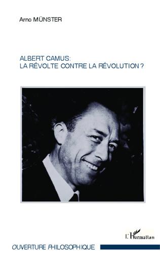 Couverture Albert Camus : La révolte contre la révolution ?