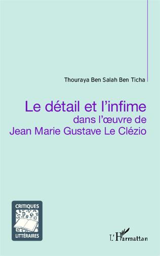 Couverture Le détail et l'infime dans l'oeuvre de Jean Marie Gustave Le Clézio