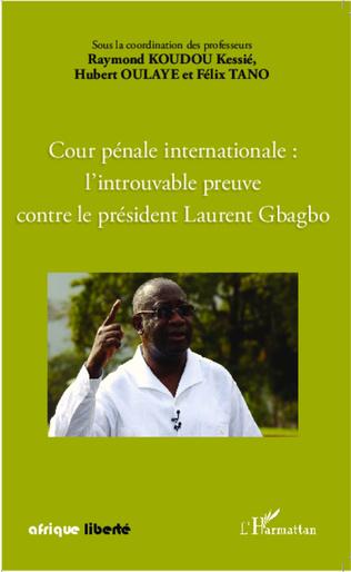 Couverture Cour pénale internationale : l'introuvable preuve contre le président Laurent Gbagbo