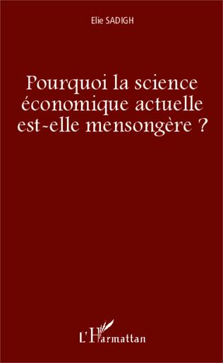 Couverture Pourquoi la science économique actuelle est-elle mensongère ?