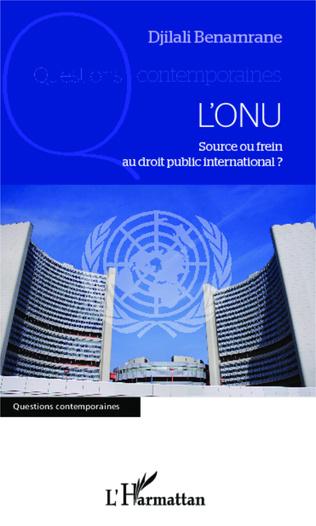 Couverture L'ONU, source ou frein au droit public international ?