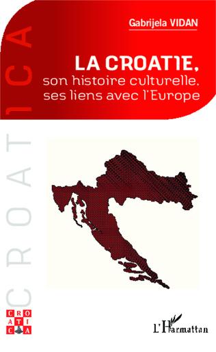 Couverture La Croatie, son histoire culturelle, ses liens avec l'Europe