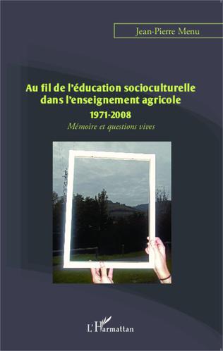 Couverture Au fil de l'éducation socioculturelle dans l'enseignement agricole 1971-2008