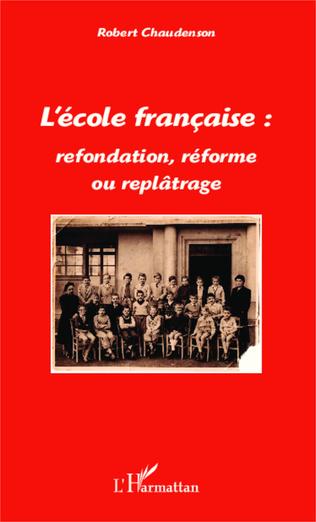 Couverture L'école française : refondation, réforme ou replâtrage