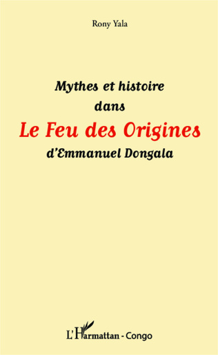 Couverture Mythes et histoire dans Le Feu des Origines d'Emmanuel Dongala