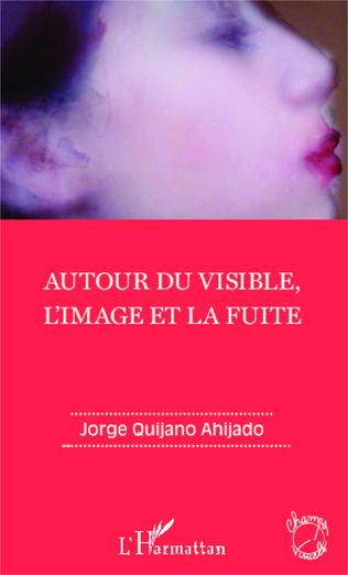 Couverture Autour du visible, l'image et la fuite