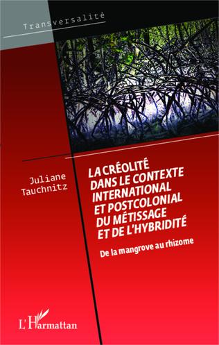 Couverture La créolité dans le contexte international et postcolonial du métissage et de l'hybridité