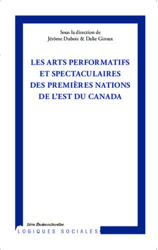 Couverture Arts performatifs et spectaculaires des Premières Nations de l'Est du Canada