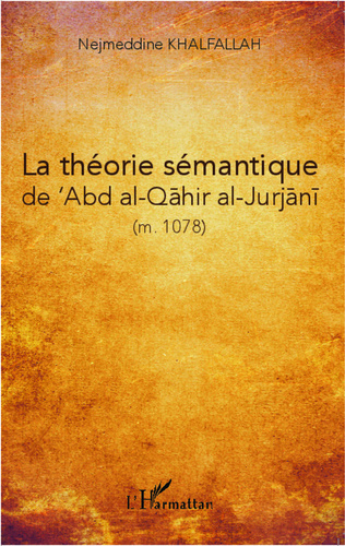 Couverture La théorie sémantique de 'Abd al-Qahir al-Jurjani (m. 471/1078)