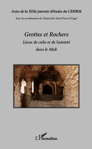 Couverture Grottes et rochers, lieux de culte et de Sainteté dans le Midi