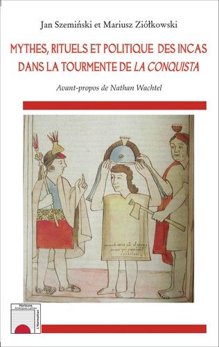 Couverture Mythes, rituels et politique des incas dans la tourmente de <em>La Conquista</em>